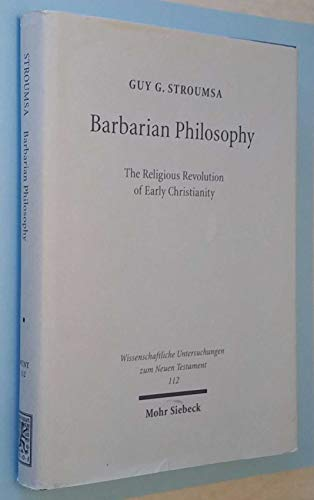 9783161471056: Barbarian philosophy: The religious revolution of early Christianity (Wissenschaftliche Untersuchungen zum Neuen Testament) (Wissenschaftliche Untersuchungen zum Neuen Testament)