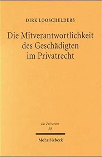 9783161471681: Die Mitverantwortlichkeit des Geschädigten im Privatrecht (Jus Privatum)