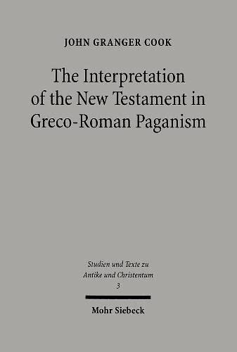 9783161471957: The Interpretation of the New Testament in Greco-Roman Paganism (Studies and Texts in Antiquity and Christianity)