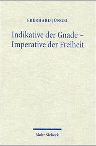 9783161473661: Indikative der Gnade, Imperative der Freiheit: Theologische Erörterungen 4