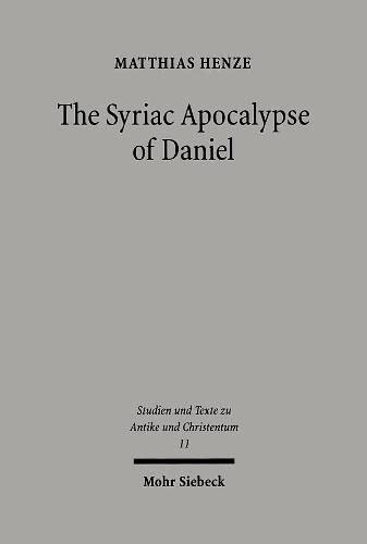 9783161475948: The Syriac Apocalypse of Daniel: Introduction, Text, and Commentary (Studien und Texte zu Antike und Christentum / Studies and Texts in Antiquity and Christianity)