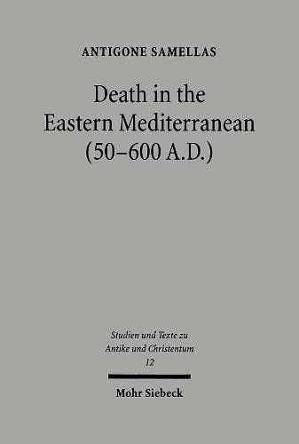 9783161476686: Death in the Eastern Mediterranean (50-600 A.D.): The Christianization of the East: An Interpretation (Studien Und Text Zu Antike Und Christentum)