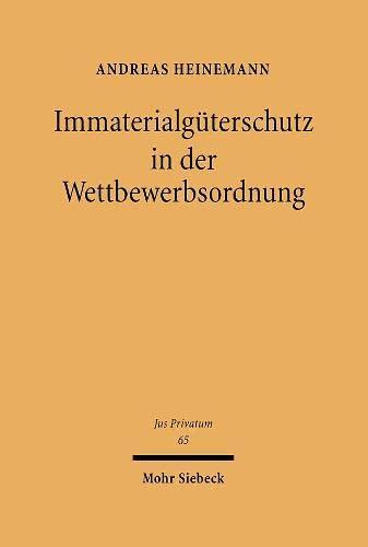 9783161477096: Immaterialguterschutz in Der Wettbewerbsordnung: Eine Grundlagenorientierte Untersuchung Zum Kartellrecht Des Geistigen Eigentums (Jus Privatum) (German Edition)