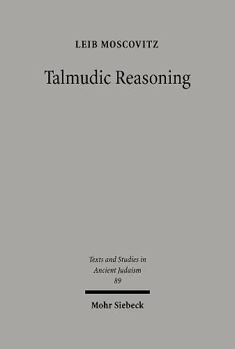 9783161477263: Talmudic Reasoning: From Casuistics to Conceptualization (Texts and Studies in Ancient Judaism 89)