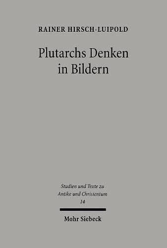 Plutarchs Denken in Bildern Studien zur literarischen, philosophischen und religià sen ...