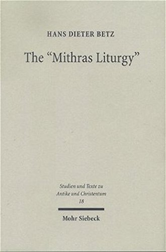 The Mithras Liturgy: Text, Translation, and Commentary (Studies & Texts in Antiquity & Christianity, 18) (3161481283) by Hans D Betz