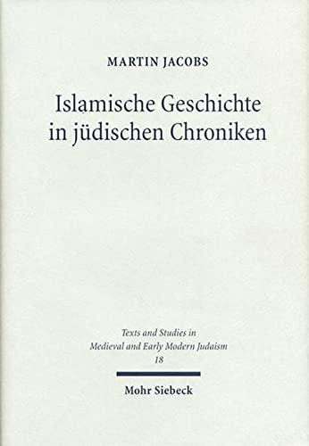 Islamische Geschichte in Judischen Chroniken: Hebraische Historiographie Des 16. Und 17. Jahrhunderts (Texts and Studies in Medieval and Early Modern Judaism) (German Edition) (3161481569) by Martin Jacobs