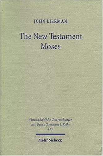 New Testament Moses Christian Perceptions of Moses and Israel in the Setting of Jewish Religion