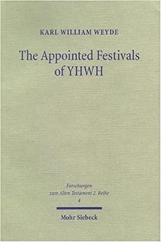 9783161482625: The Appointed Festivals of YHWH: The Festival Calendar in Leviticus 23 and the sukkôt Festival in Other Biblical Texts (Forschungen Zum Alten Testament)