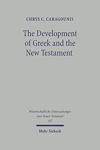 9783161482908: The Development of Greek and the New Testament: Morphology, Syntax, Phonology, and Textual Transmission (Wissenschaftliche Untersuchungen Zum Neuen Testament)