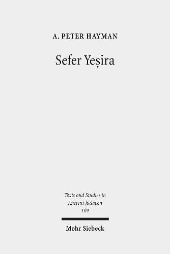 Sefer Yesira: Edition, Translation and Text-Critical Commentary: A Peter Hayman