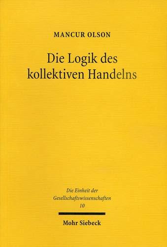 9783161485046: Die Logik des kollektiven Handelns: Kollektivgüter und die Theorie der Gruppen (Die Einheit Der Gesellschaftswissenschaften)
