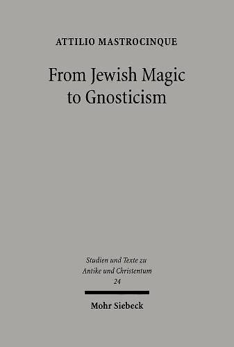 9783161485558: From Jewish Magic to Gnosticism (Studien Und Texte Zu Antike Und Christentum / Studies and Texts in Antiquity and Christianity)