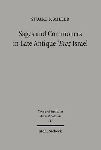 Sages and Commoners in Late Antique `Ere A Philological Inquiry into Local Traditions in Talmud ...