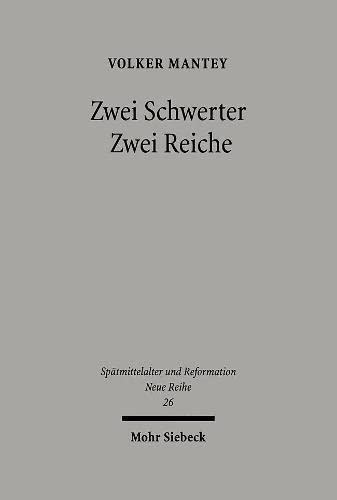 9783161485855: Zwei Schwerter - Zwei Reiche: Martin Luthers Zwei-Reiche-Lehre vor ihrem spätmittelalterlichen Hintergrund (Spatmittelalter, Humanismus, Reformation / ... Middle Ages, Humanism and the Reformation)