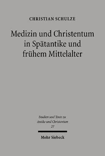 Medizin und Christentum in Spätantike und frühem Mittelalter: Christian Schulze