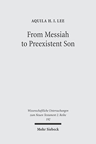 From Messiah to Preexistent Son: Jesus Self-consciousness: Aquila H I