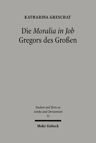 Die 'Moralia in Job' Gregors des STAC 31 Ein christologisch-ekklesiologischer Kommentar