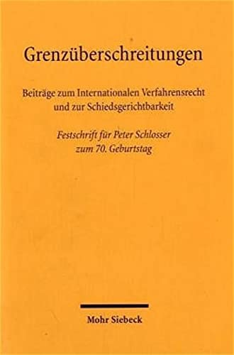 9783161486340: Grenzüberschreitungen: Beiträge zum Internationalen Verfahrensrecht und zur Schiedsgerichtsbarkeit - Festschrift für Peter Schlosser zum 70. Geburtstag