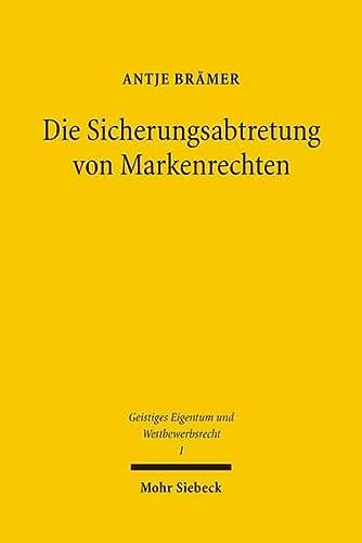 9783161486869: Die Sicherungsabtretung von Markenrechten (Geistiges Eigentum Und Wettbewerbsrecht)