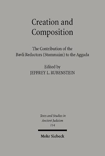 Creation and Composition The Contribution of the Bavli Redactors (Stammaim) to the Aggada