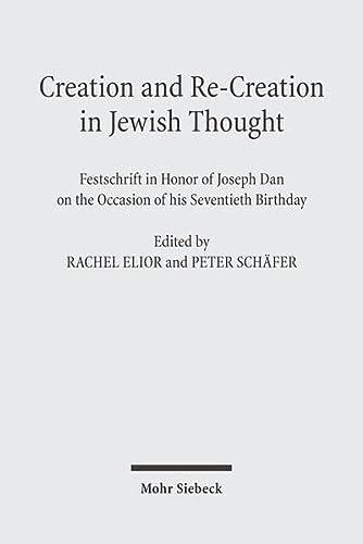Creation & Re-creation in Jewish Thought: Festschrift in Honor of Joseph Dan: Elior, Rachel (...