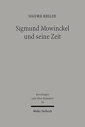 Sigmund Mowinckel und seine Zeit FAT 50 Leben und Werk eines norwegischen Alttestamentlers