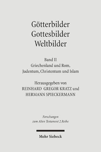 Goetterbilder Gottesbilder Weltbilder Polytheismus und Monotheismus in der Welt der Antike. Band II...