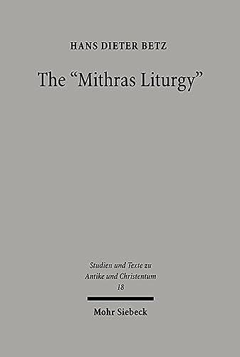 The Mithras Liturgy: Text, Translation, and Commentary (Studies und Texte zu Antike und Christentum) (English and Greek Edition) (316148813X) by Hans D Betz