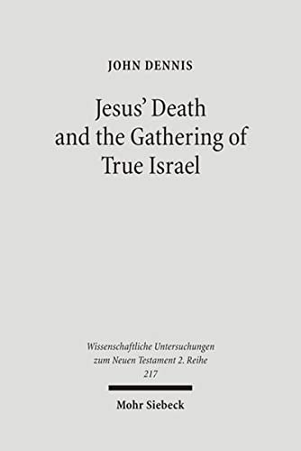 9783161488214: Jesus' Death and the Gathering of True Israel: The Johannine Appropriation of Restoration Theology in the Light of John 11.47-52 (Wissenschaftliche Untersuchungen Zum Neuen Testament 2.Reihe)