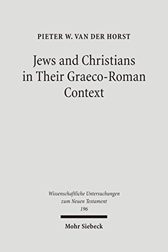 Jews and Christians in Their Graeco-Roma Selected Essays on Early Judaism, Samaritanism, Hellenism,...