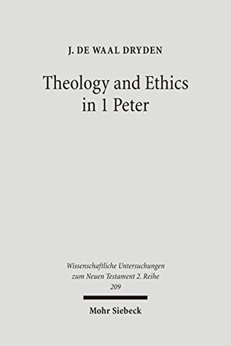 Theology and Ethics in I Peter Paraenetic Strategies for Christian Character Formation