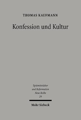 9783161490170: Konfession Und Kultur: Lutherischer Protestantismus in Der Zweiten Halfte Des Reformationsjahrhunderts (Spatmittelalter, Humanismus, Reformation / Studies in the La) (German Edition)