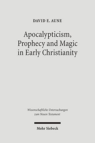 9783161490200: Apocalypticism, Prophecy and Magic in Early Christianity: Collected essays (Wissenschaftliche Untersuchungen Zum Neuen Testament)