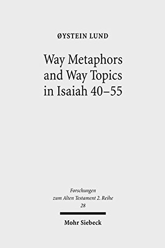 Way Metaphors and Way Topics in Isaiah 40-55: Oystein Lund