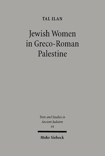 9783161491689: Jewish Women in Greco-Roman Palestine: An Inquiry into Image and Status (Texts and Studies in Ancient Judaism)