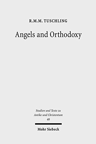 Angels and Orthodoxy A Study in Their Development in Syria and Palestine from the Qumran Texts to ...