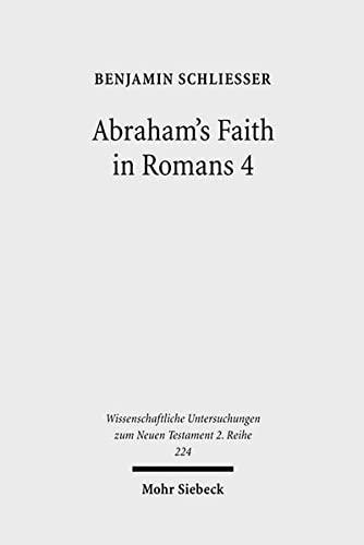 9783161491979: Abraham's Faith in Romans 4: Paul's Concept of Faith in Light of the History of Reception of Genesis 15:6 (Wissenschaftliche Untersuchungen Zum Neuen Testament 2. Reihe)