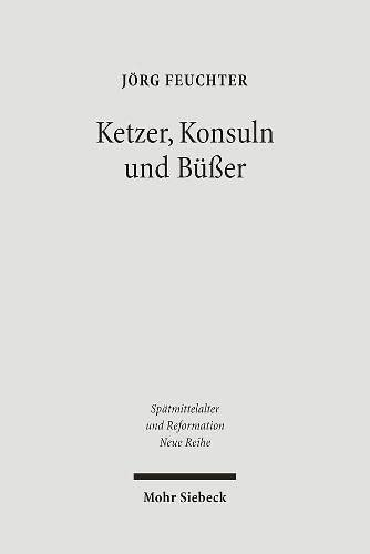9783161492853: Ketzer, Konsuln und Büßer: Die städtischen Eliten von Montauban vor dem Inquisitor Petrus Cellani (1236/1241) (Spatmittelalter, Humanismus, ... Middle Ages, Humanism and the Reformation)