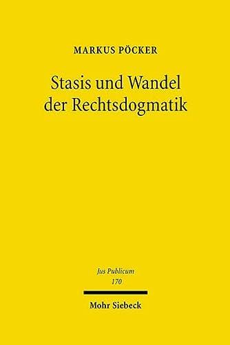 9783161492877: Stasis Und Wandel Der Rechtsdogmatik: Von Der Rationalistischen Rechtsvorstellung Zu Einer Rechtstheoretisch Angeleiteten Dogmatik Des Offentlichen Rechts (Jus Publicum) (German Edition)