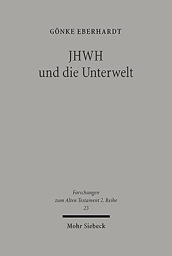 JHWH und die Unterwelt. Spuren einer Kompetenzausweitung JHWHs im Alten Testament (FAT II 23): ...