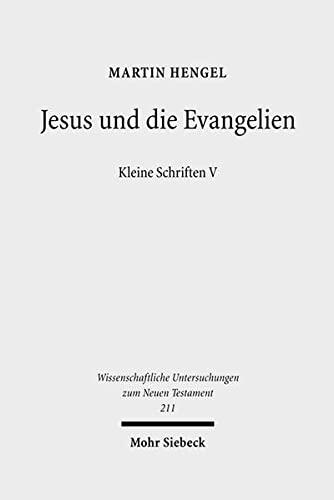 Jesus und die Evangelien: Kleine Schriften V (Wissenschaftliche Untersuchungen Zum Neuen Testament) (Wissenschaftliche Untersuchungen Zum Neuen ... Zum Neuen Testament) (German Edition) (3161493273) by Martin Hengel