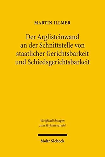 9783161493560: Der Arglisteinwand an Der Schnittstelle Von Staatlicher Gerichtsbarkeit Und Schiedsgerichtsbarkeit (Veroffentlichungen Zum Verfahrensrecht) (German Edition)