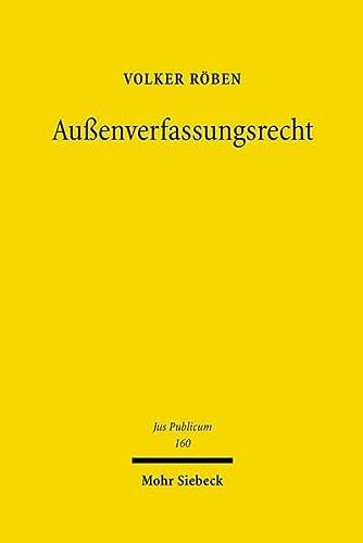 9783161493751: Außenverfassungsrecht: Eine Untersuchung zur auswärtigen Gewalt des offenen Staates (Jus Publicum)