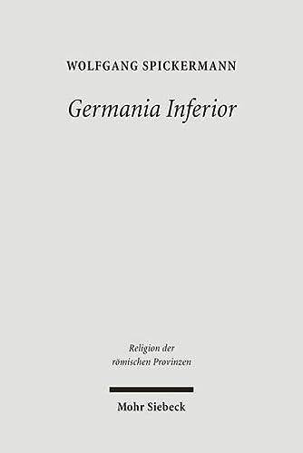 Germania Inferior. Religionsgeschichte des römischen Germanien II (Religion d. römischen Provinzen (RRP); Bd. 3). - Spickermann, Wolfgang