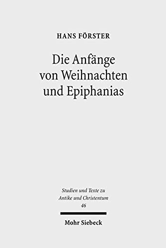 9783161493997: Die Anfänge von Weihnachten und Epiphanias: Eine Anfrage an die Entstehungshypothesen (Studien Und Texte Zu Antike Und Christentum / Studies and Texts in Antiquity and Christianity)