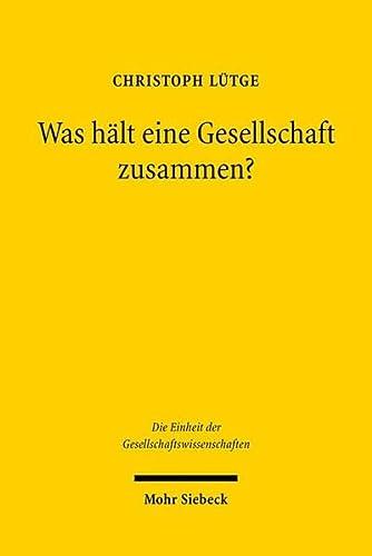9783161494086: Was hält eine Gesellschaft zusammen?: Ethik im Zeitalter der Globalisierung (Die Einheit Der Gesellschaftswissenschaften)