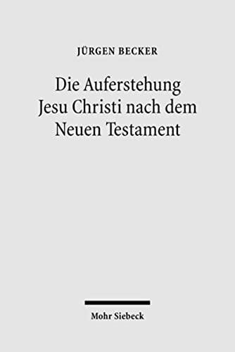 9783161494260: Die Auferstehung Jesu Christi Nach Dem Neuen Testament: Ostererfahrung Und Osterverstandnis Im Urchristentum (German Edition)
