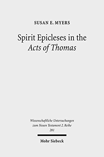 9783161494727: Spirit Epicleses in the Acts of Thomas