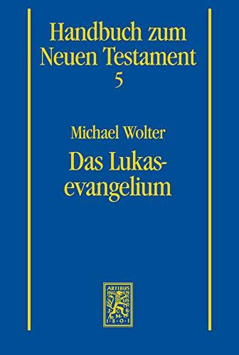 Das Lukasevangelium. (Handbuch zum Neuen Testament, 5): WOLTER, Michael